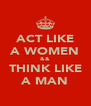 ACT LIKE A WOMEN && THINK LIKE A MAN - Personalised Poster A4 size