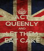 ACT QUEENLY AND LET THEM EAT CAKE - Personalised Poster A4 size
