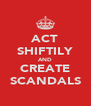 ACT SHIFTILY AND CREATE SCANDALS - Personalised Poster A4 size