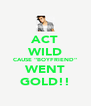 """ACT WILD CAUSE """"BOYFRIEND"""" WENT GOLD!! - Personalised Poster A4 size"""