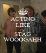 ACTING LIKE A STAG WOOOGAHH - Personalised Poster A4 size