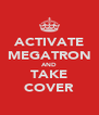 ACTIVATE MEGATRON AND TAKE COVER - Personalised Poster A4 size