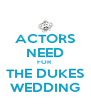 ACTORS NEED FOR  THE DUKES WEDDING - Personalised Poster A4 size