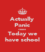 Actually Panic cause Today we have school - Personalised Poster A4 size