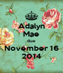 Adalyn Mae due November 16 2014 - Personalised Poster A4 size