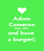 Adam Cameron keep calm  and have  a burger(: - Personalised Poster A4 size