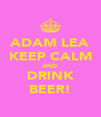 ADAM LEA KEEP CALM AND DRINK BEER! - Personalised Poster A4 size