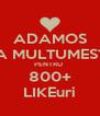 ADAMOS VA MULTUMESTE PENTRU  800+ LIKEuri - Personalised Poster A4 size
