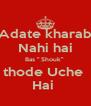 "Adate kharab Nahi hai Bas "" Shouk""  thode Uche  Hai  - Personalised Poster A4 size"