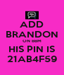 ADD BRANDON ON BBM HIS PIN IS 21AB4F59 - Personalised Poster A4 size