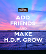 ADD FRIENDS AND MAKE  H.D.F. GROW - Personalised Poster A4 size