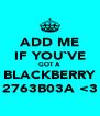ADD ME IF YOU`VE GOT A BLACKBERRY 2763B03A <3 - Personalised Poster A4 size