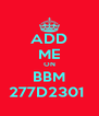 ADD ME ON BBM 277D2301  - Personalised Poster A4 size