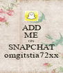 ADD ME ON SNAPCHAT omgitstia72xx - Personalised Poster A4 size