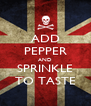 ADD PEPPER AND SPRINKLE TO TASTE - Personalised Poster A4 size