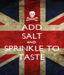 ADD SALT AND SPRINKLE TO TASTE - Personalised Poster A4 size