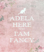 ADELA HERE AND I'AM FANCY - Personalised Poster A4 size