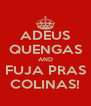 ADEUS QUENGAS AND FUJA PRAS COLINAS! - Personalised Poster A4 size