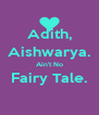 Adith, Aishwarya. Ain't No Fairy Tale.  - Personalised Poster A4 size