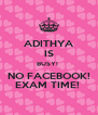 ADITHYA IS BUSY!  NO FACEBOOK! EXAM TIME!  - Personalised Poster A4 size