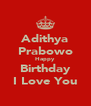 Adithya Prabowo Happy Birthday I Love You - Personalised Poster A4 size
