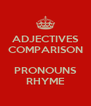 ADJECTIVES COMPARISON  PRONOUNS RHYME - Personalised Poster A4 size