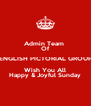 Admin Team  Of ENGLISH PICTORIAL GROUP Wish You All Happy & Joyful Sunday - Personalised Poster A4 size
