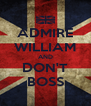 ADMIRE WILLIAM AND DON'T BOSS - Personalised Poster A4 size