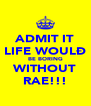 ADMIT IT LIFE WOULÐ BE BORING WITHOUT RAE!!! - Personalised Poster A4 size