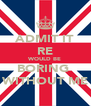ADMIT IT RE WOULD BE BORING  WITHOUT ME - Personalised Poster A4 size