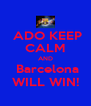 ADO KEEP CALM AND  Barcelona WILL WIN! - Personalised Poster A4 size