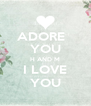 ADORE   YOU H AND M I LOVE YOU - Personalised Poster A4 size