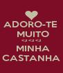 ADORO-TE    MUITO   <3 <3 <3    MINHA   CASTANHA  - Personalised Poster A4 size