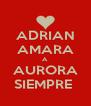 ADRIAN AMARA A AURORA SIEMPRE  - Personalised Poster A4 size