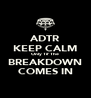 ADTR KEEP CALM Only Til' The BREAKDOWN COMES IN - Personalised Poster A4 size
