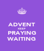 ADVENT KEEP PRAYING WAITING - Personalised Poster A4 size