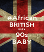 #African BRITISH BOY 90s BABY - Personalised Poster A4 size