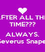 AFTER ALL THIS TIME???  ALWAYS. Severus Snape. - Personalised Poster A4 size