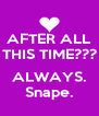AFTER ALL THIS TIME???  ALWAYS. Snape. - Personalised Poster A4 size