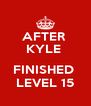 AFTER  KYLE   FINISHED  LEVEL 15 - Personalised Poster A4 size