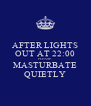 AFTER LIGHTS OUT AT 22:00 PLEASE MASTURBATE QUIETLY - Personalised Poster A4 size