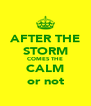AFTER THE STORM COMES THE CALM or not - Personalised Poster A4 size