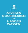 AFVEGEN DOORTREKKEN EN HANDEN WASSEN - Personalised Poster A4 size