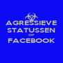 AGRESSIEVE STATUSSEN OP FACEBOOK  - Personalised Poster A4 size