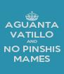 AGUANTA VATILLO AND NO PINSHIS MAMES - Personalised Poster A4 size