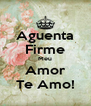 Aguenta Firme Meu Amor Te Amo! - Personalised Poster A4 size