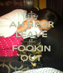 AH HEOR LEAVE IT FOOKIN OUT - Personalised Poster A4 size