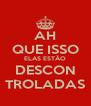AH QUE ISSO ELAS ESTÃO DESCON TROLADAS - Personalised Poster A4 size