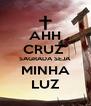 AHH CRUZ  SAGRADA SEJA  MINHA LUZ - Personalised Poster A4 size