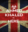AHMED KHALED IS  HERE   - Personalised Poster A4 size